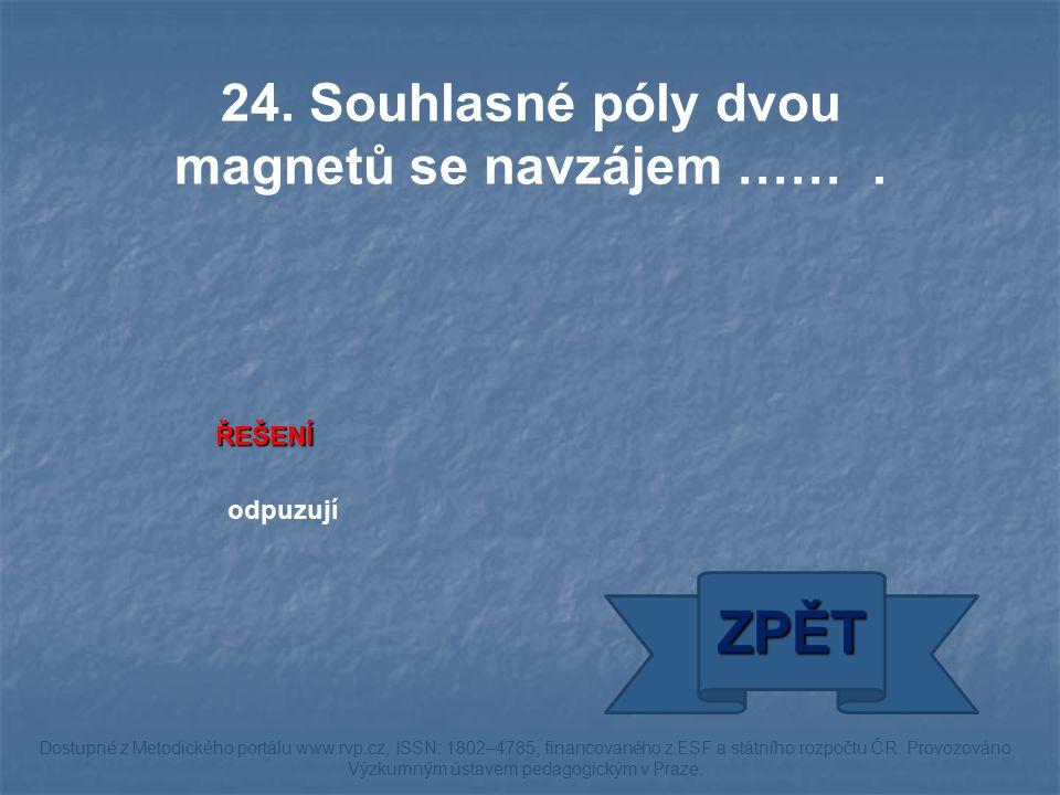 24. Souhlasné póly dvou magnetů se navzájem …….