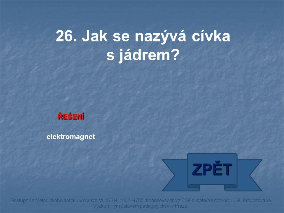 ŘEŠENÍ elektromagnet ZPĚT Dostupné z Metodického portálu www.rvp.cz, ISSN: 1802–4785, financovaného z ESF a státního rozpočtu ČR. Provozováno Výzkumný