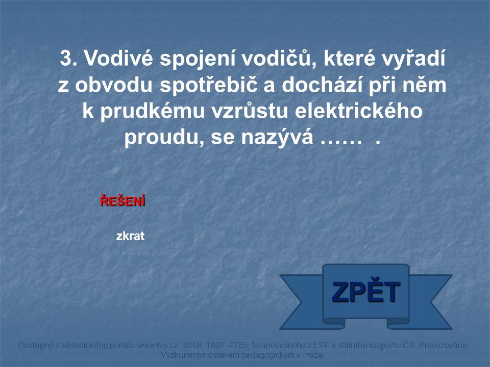 ŘEŠENÍ zkrat ZPĚT Dostupné z Metodického portálu www.rvp.cz, ISSN: 1802–4785, financovaného z ESF a státního rozpočtu ČR.