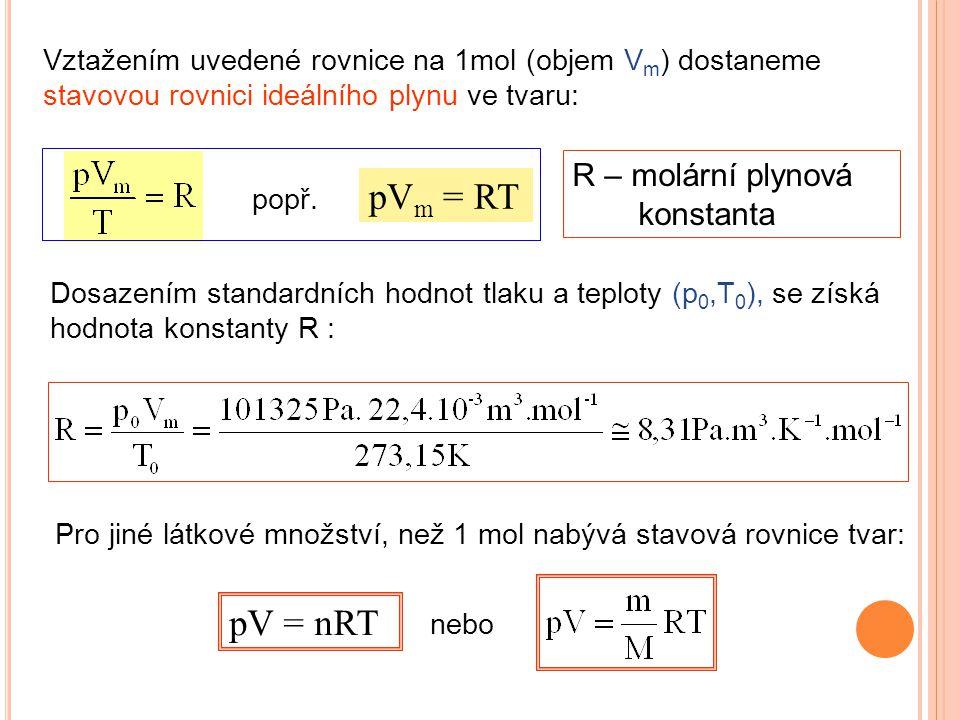 Vztažením uvedené rovnice na 1mol (objem V m ) dostaneme stavovou rovnici ideálního plynu ve tvaru: Pro jiné látkové množství, než 1 mol nabývá stavov