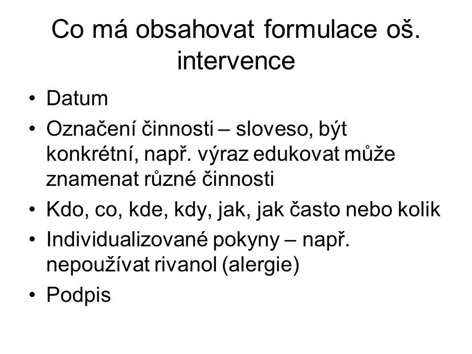 Co má obsahovat formulace oš.intervence Datum Označení činnosti – sloveso, být konkrétní, např.
