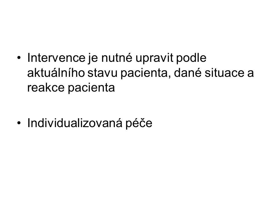 Intervence je nutné upravit podle aktuálního stavu pacienta, dané situace a reakce pacienta Individualizovaná péče