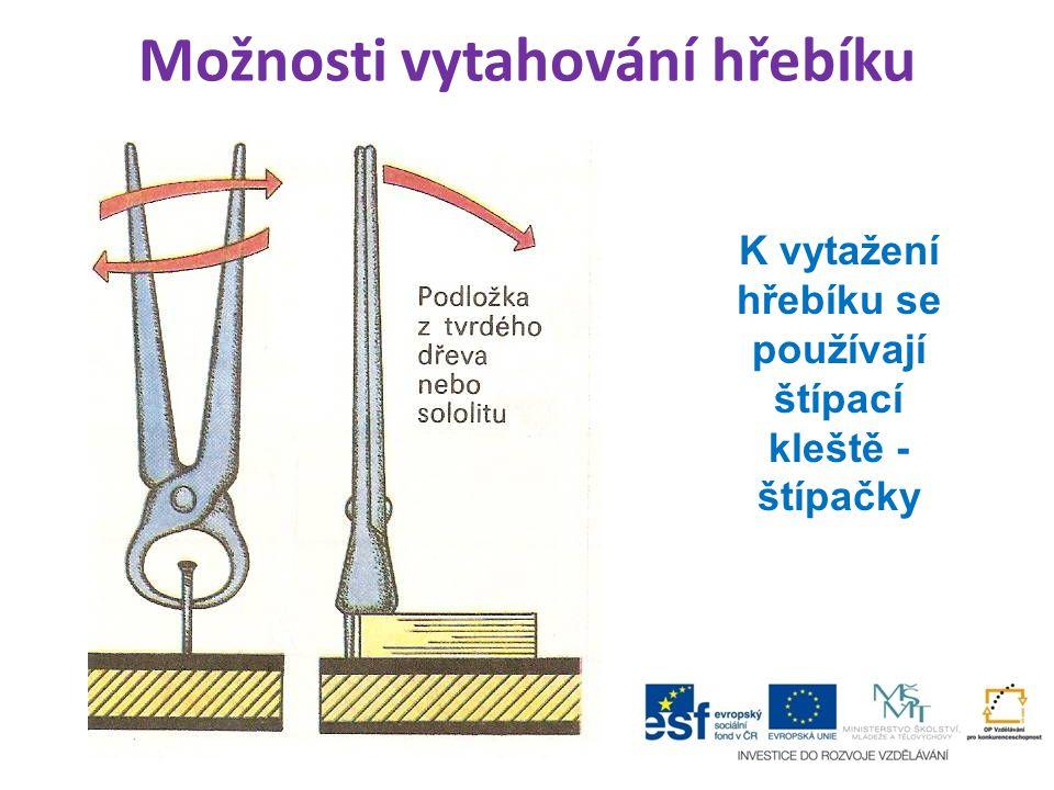Možnosti vytahování hřebíku K vytažení hřebíku se používají štípací kleště - štípačky