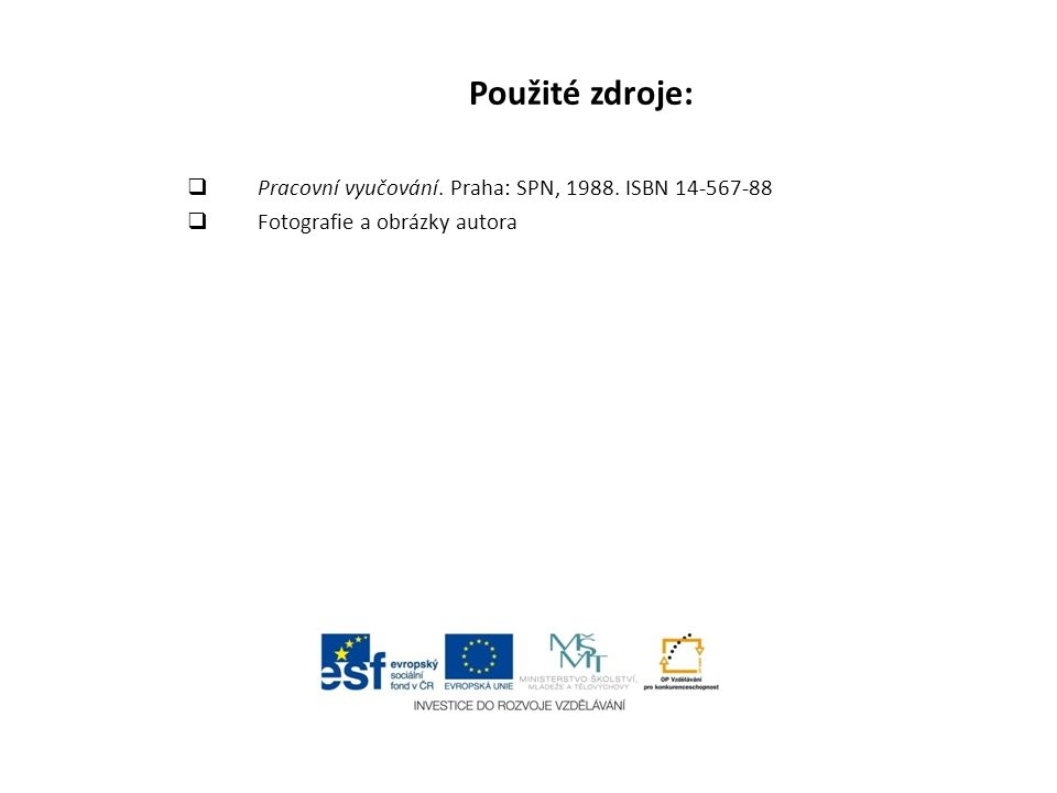 Použité zdroje:  Pracovní vyučování. Praha: SPN, 1988. ISBN 14-567-88  Fotografie a obrázky autora