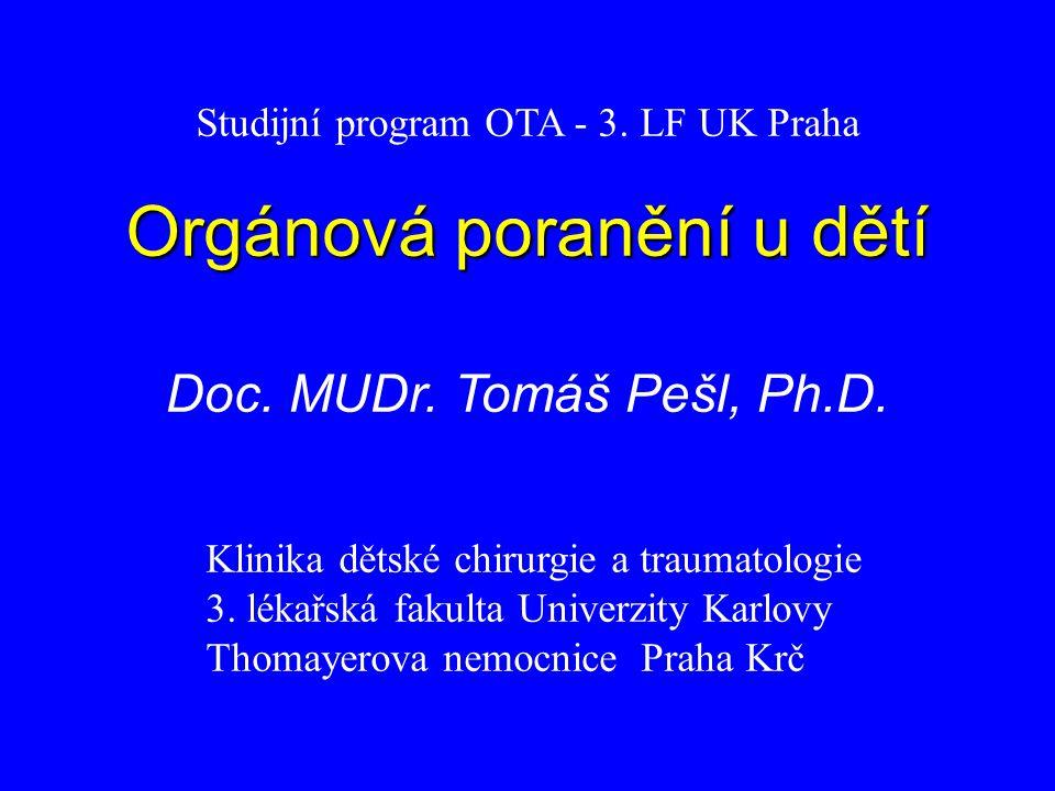Studijní program OTA - 3. LF UK Praha Orgánová poranění u dětí Doc. MUDr. Tomáš Pešl, Ph.D. Klinika dětské chirurgie a traumatologie 3. lékařská fakul