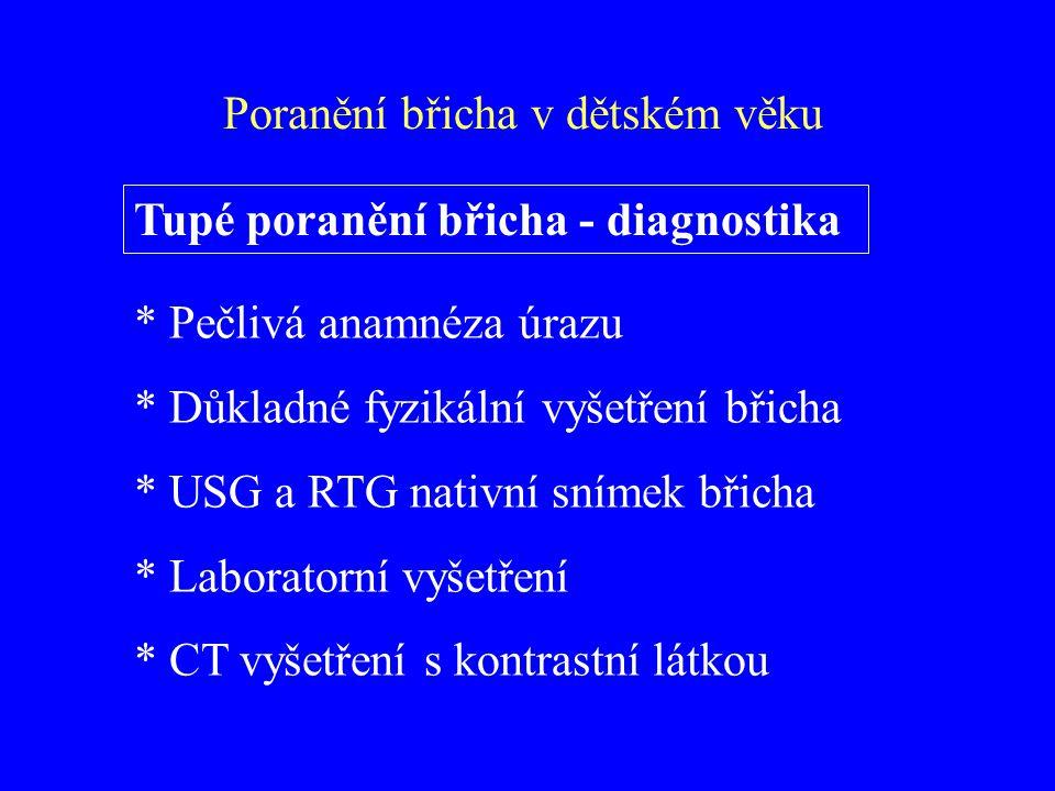 Tupé poranění břicha - diagnostika * Pečlivá anamnéza úrazu * Důkladné fyzikální vyšetření břicha * USG a RTG nativní snímek břicha * Laboratorní vyše