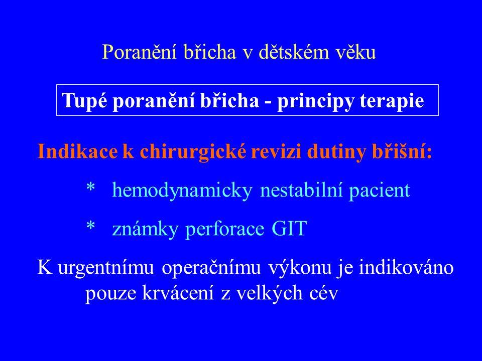 Tupé poranění břicha - principy terapie Indikace k chirurgické revizi dutiny břišní: * hemodynamicky nestabilní pacient * známky perforace GIT K urgen