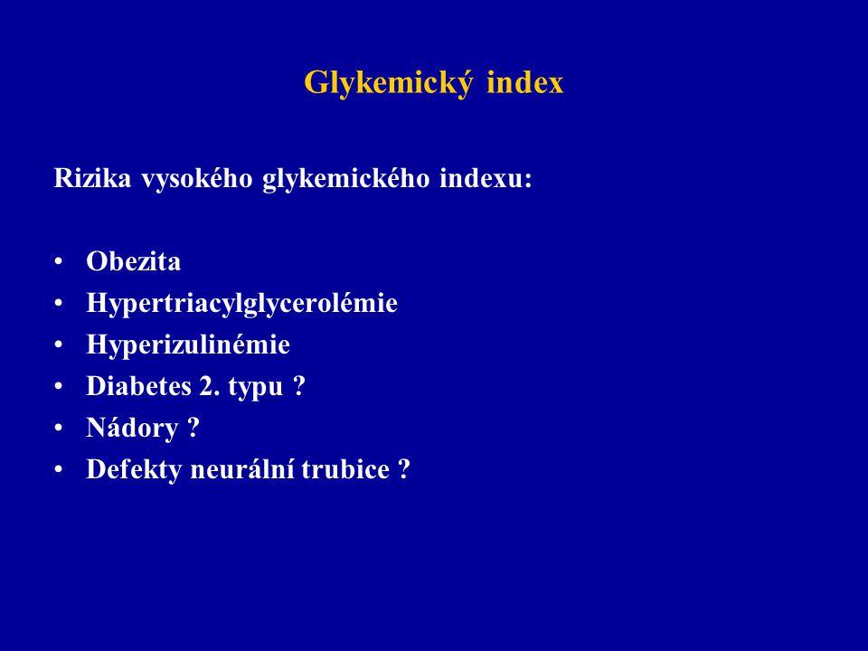 Glykemický index Rizika vysokého glykemického indexu: Obezita Hypertriacylglycerolémie Hyperizulinémie Diabetes 2. typu ? Nádory ? Defekty neurální tr