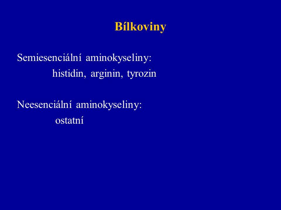 Bílkoviny Semiesenciální aminokyseliny: histidin, arginin, tyrozin Neesenciální aminokyseliny: ostatní