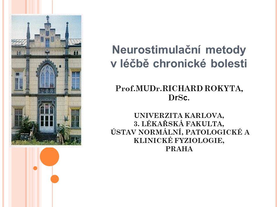 N EUROMODULAČNÍ METODY a) Neurostimulační metody PNS – periferní nervová stimulace SCS – spinal cord stimulation-stimulace anterolaterálních a zadních kořenů míšních DBS – deep brain stimulation-hluboká mozková stiulace MCS – motor cortex stimulation rTMS – repetitivní transkraniální mozková stimulace b) Implantabilní infuzní pumpy programovatelné s konstantním průtokem a další