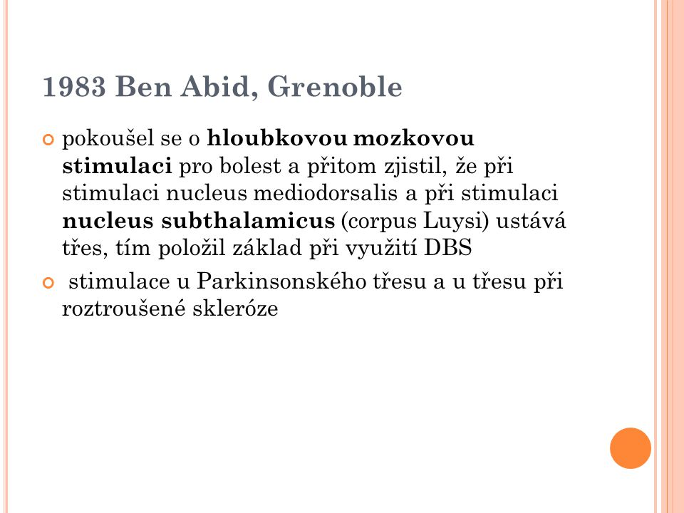 1983 Ben Abid, Grenoble pokoušel se o hloubkovou mozkovou stimulaci pro bolest a přitom zjistil, že při stimulaci nucleus mediodorsalis a při stimulac