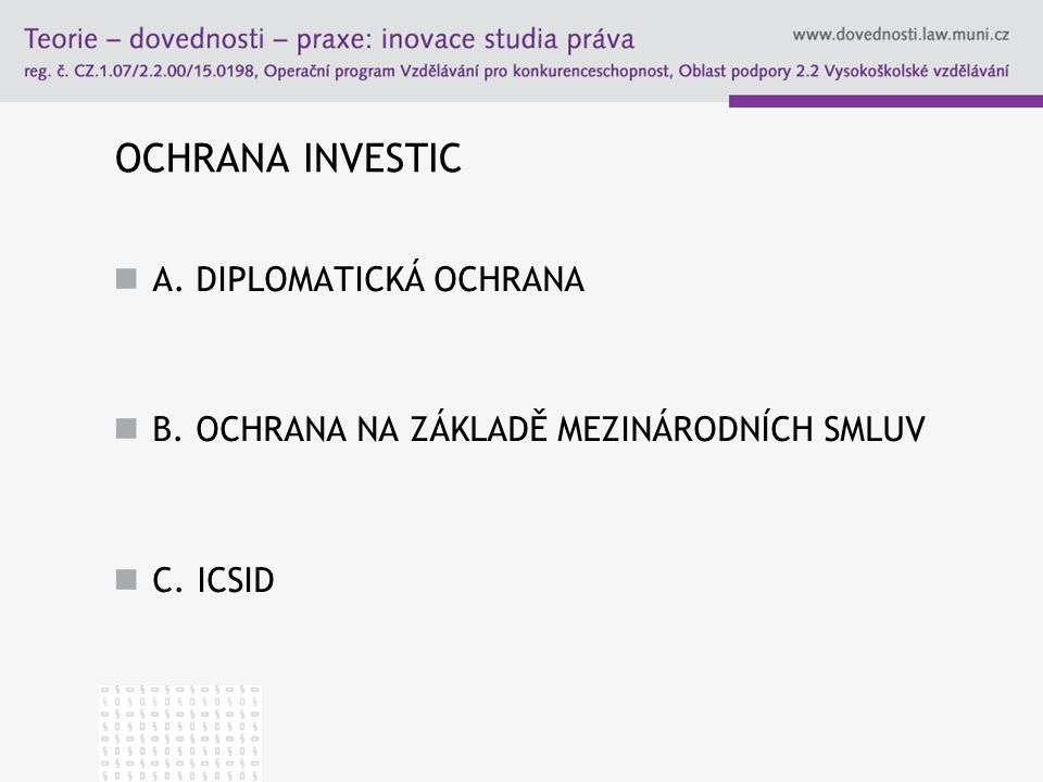 OCHRANA INVESTIC A. DIPLOMATICKÁ OCHRANA B. OCHRANA NA ZÁKLADĚ MEZINÁRODNÍCH SMLUV C. ICSID
