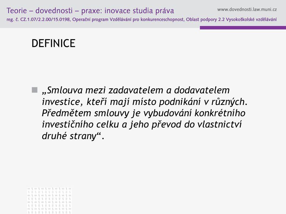 """DEFINICE """"Smlouva mezi zadavatelem a dodavatelem investice, kteří mají místo podnikání v různých. Předmětem smlouvy je vybudování konkrétního investič"""