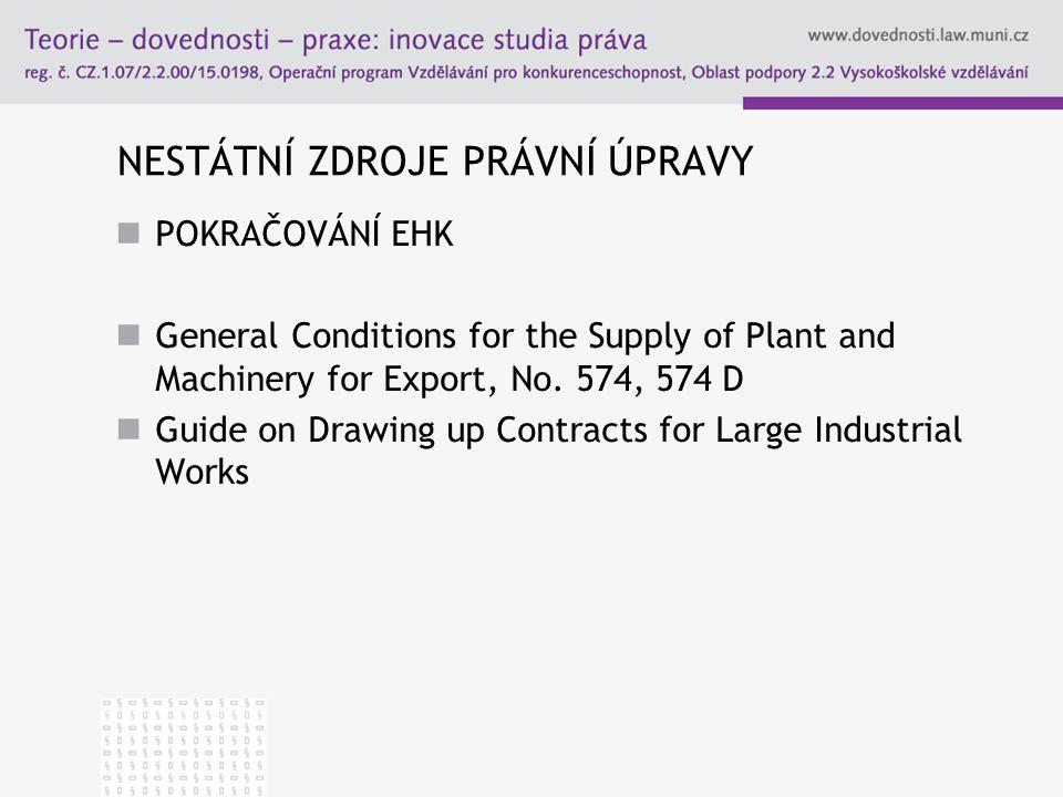NESTÁTNÍ ZDROJE PRÁVNÍ ÚPRAVY POKRAČOVÁNÍ EHK General Conditions for the Supply of Plant and Machinery for Export, No. 574, 574 D Guide on Drawing up