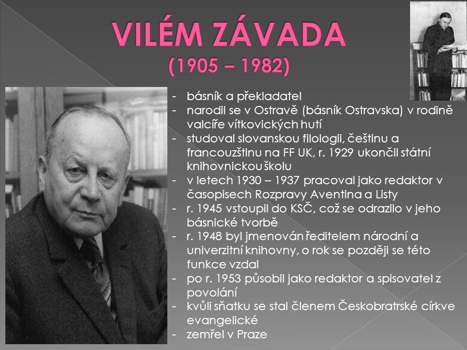 -básník a překladatel -narodil se v Ostravě (básník Ostravska) v rodině valcíře vítkovických hutí -studoval slovanskou filologii, češtinu a francouzšt