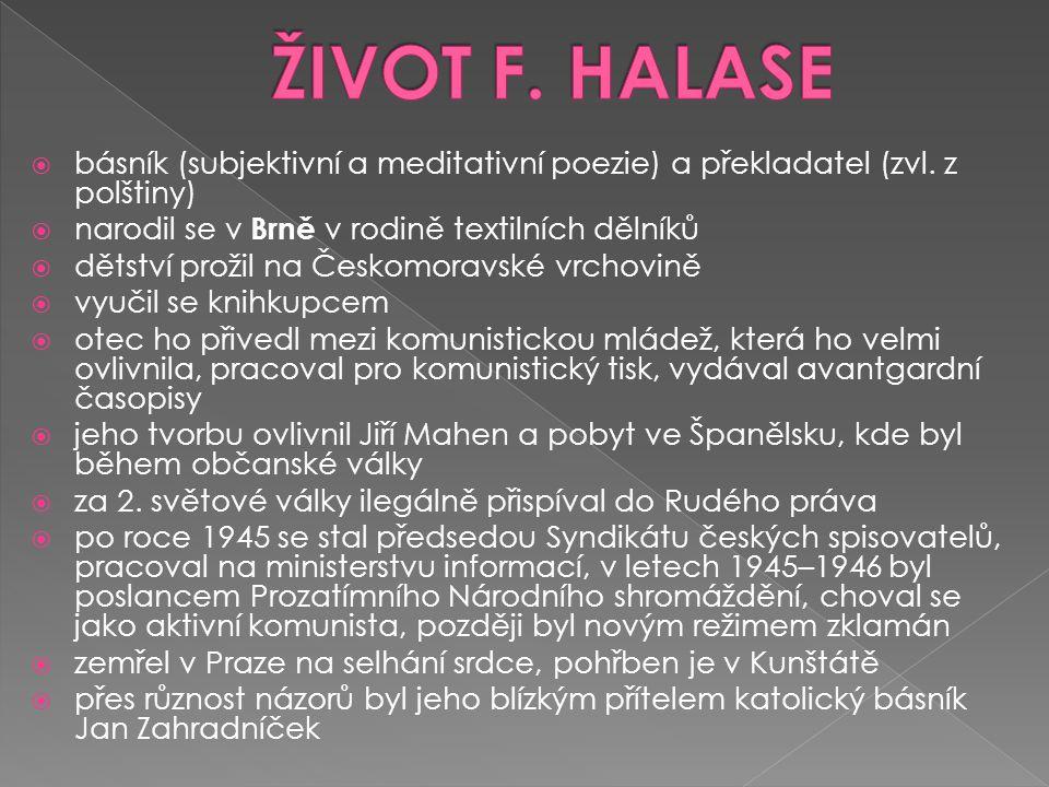  básník (subjektivní a meditativní poezie) a překladatel (zvl. z polštiny)  narodil se v Brně v rodině textilních dělníků  dětství prožil na Českom