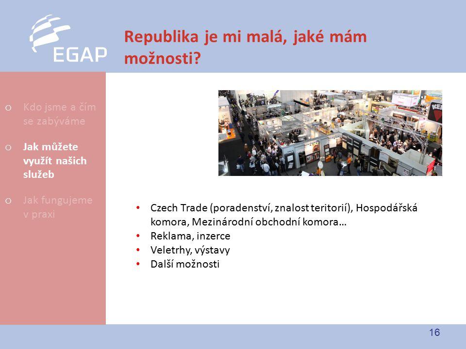 16 Republika je mi malá, jaké mám možnosti? Czech Trade (poradenství, znalost teritorií), Hospodářská komora, Mezinárodní obchodní komora… Reklama, in