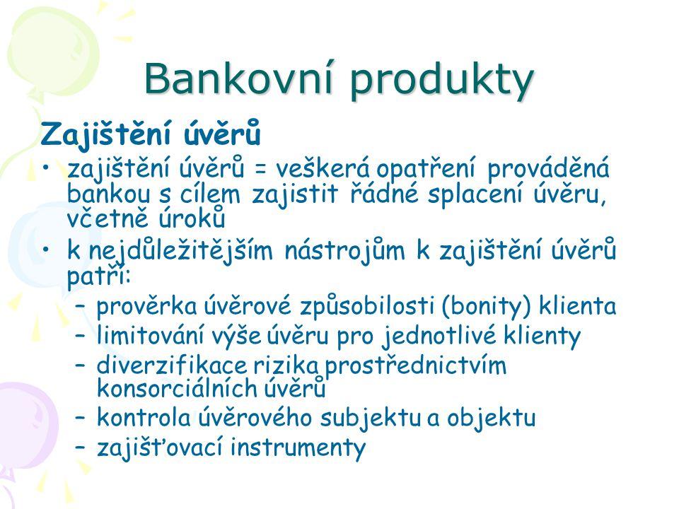 Bankovní produkty Zajištění úvěrů zajištění úvěrů = veškerá opatření prováděná bankou s cílem zajistit řádné splacení úvěru, včetně úroků k nejdůležit
