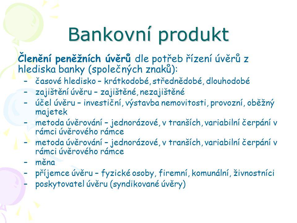Bankovní produkt Členění peněžních úvěrů dle potřeb řízení úvěrů z hlediska banky (společných znaků): –časové hledisko – krátkodobé, střednědobé, dlou