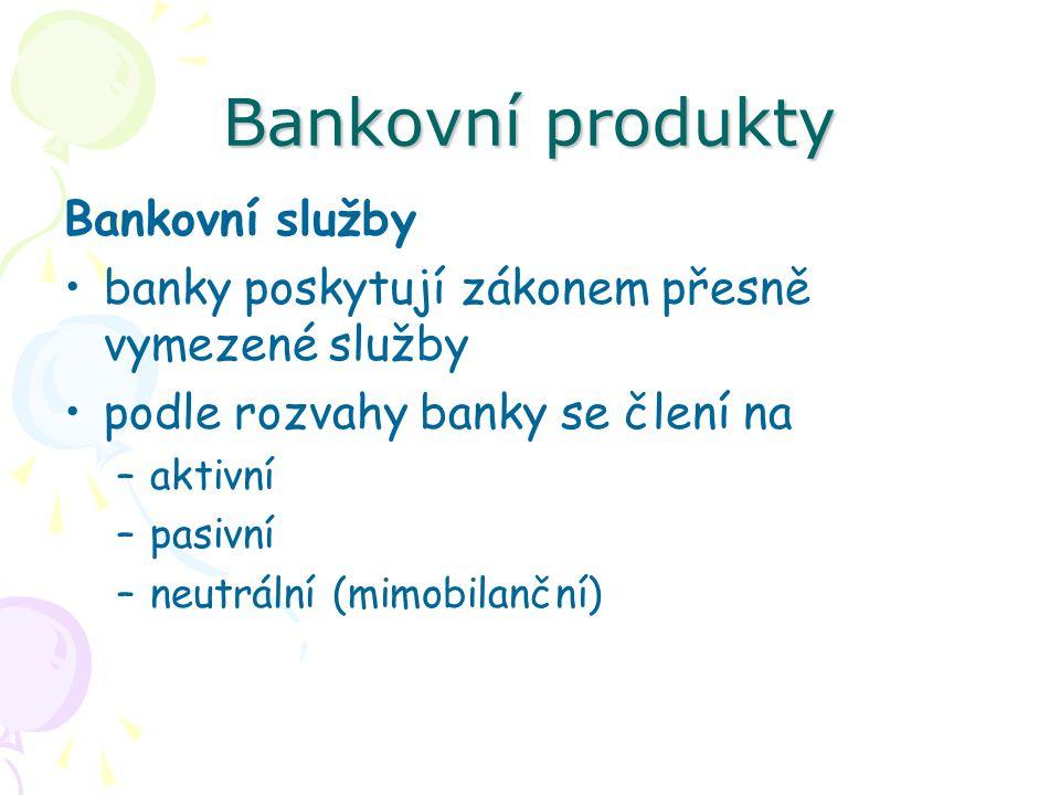 Bankovní produkty Bankovní produkty se člení z hlediska funkce, jakou plní produkt pro klienta na: –bankovní finančně úvěrové produkty, –depozitní (vkladové) bankovní produkty, –platebně zúčtovací bankovní produkty.