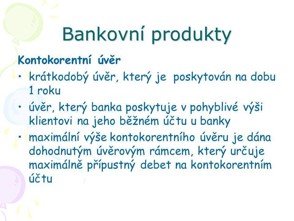 Bankovní produkty Kontokorentní úvěr krátkodobý úvěr, který je poskytován na dobu 1 roku úvěr, který banka poskytuje v pohyblivé výši klientovi na jeh