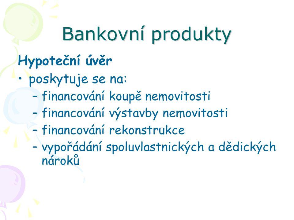 Bankovní produkty Hypoteční úvěr poskytuje se na: –financování koupě nemovitosti –financování výstavby nemovitosti –financování rekonstrukce –vypořádá