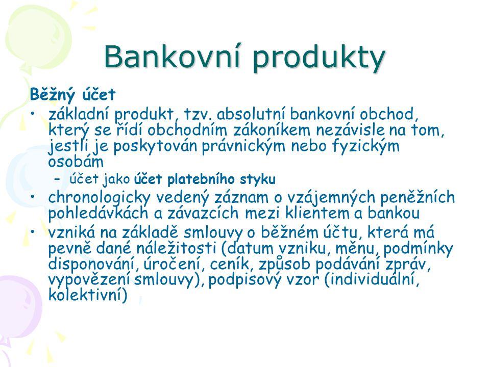 Bankovní produkty Běžný účet základní produkt, tzv. absolutní bankovní obchod, který se řídí obchodním zákoníkem nezávisle na tom, jestli je poskytová