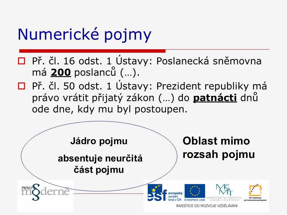 Numerické pojmy  Př.čl. 16 odst. 1 Ústavy: Poslanecká sněmovna má 200 poslanců (…).