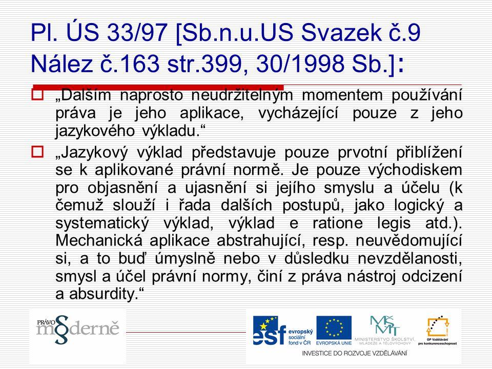 """Pl. ÚS 33/97 [Sb.n.u.US Svazek č.9 Nález č.163 str.399, 30/1998 Sb.] :  """"Dalším naprosto neudržitelným momentem používání práva je jeho aplikace, vyc"""