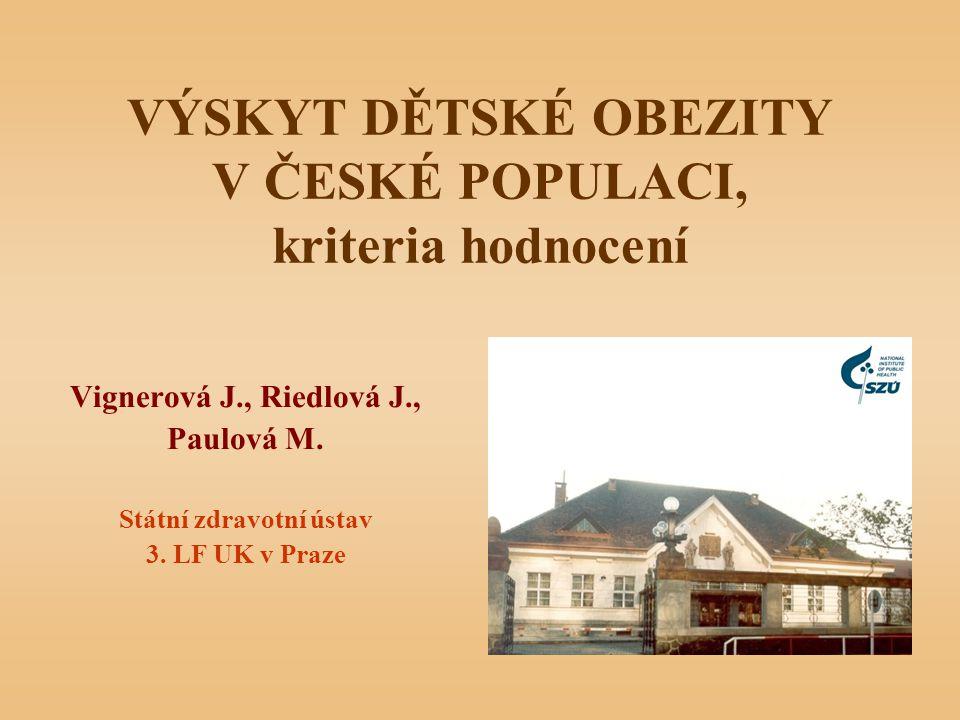 VÝSKYT DĚTSKÉ OBEZITY V ČESKÉ POPULACI, kriteria hodnocení Vignerová J., Riedlová J., Paulová M. Státní zdravotní ústav 3. LF UK v Praze