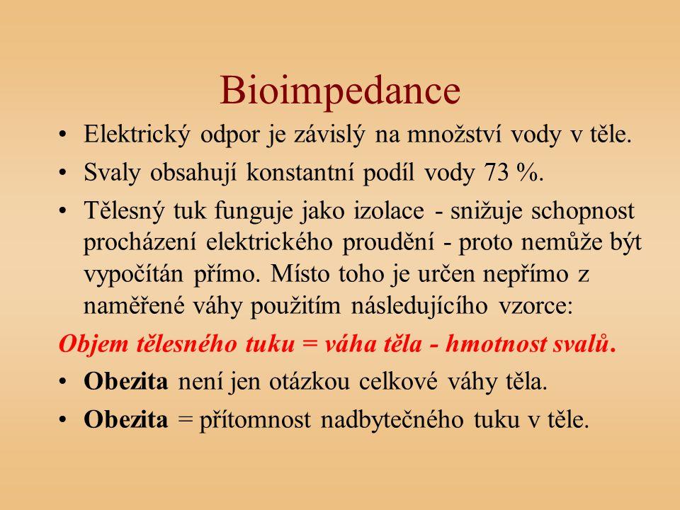 Bioimpedance Elektrický odpor je závislý na množství vody v těle. Svaly obsahují konstantní podíl vody 73 %. Tělesný tuk funguje jako izolace - snižuj