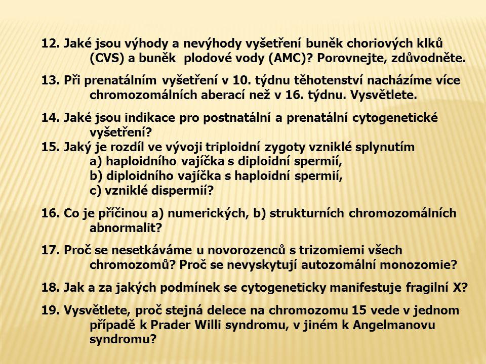 12. Jaké jsou výhody a nevýhody vyšetření buněk choriových klků (CVS) a buněk plodové vody (AMC)? Porovnejte, zdůvodněte. 13. Při prenatálním vyšetřen