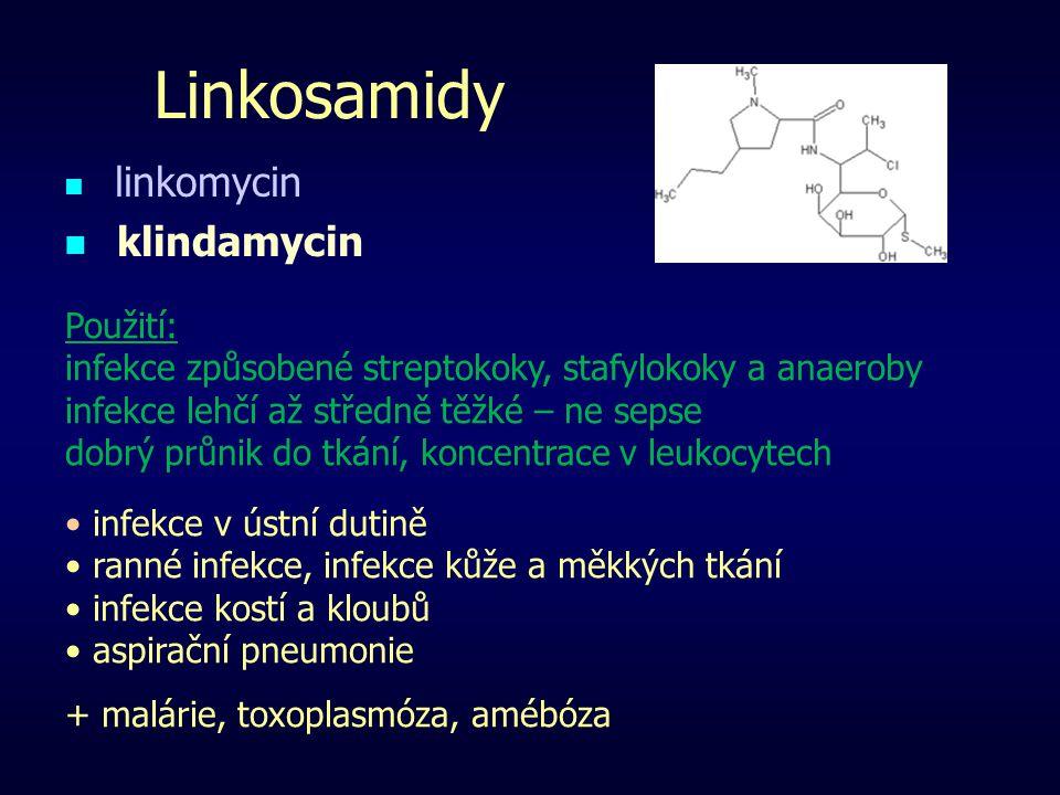 Linkosamidy linkomycin klindamycin Použití: infekce způsobené streptokoky, stafylokoky a anaeroby infekce lehčí až středně těžké – ne sepse dobrý průn