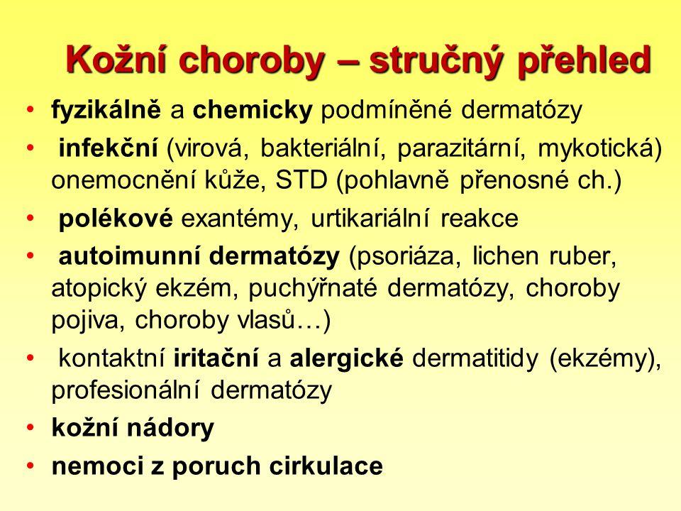 Kožní choroby – stručný přehled fyzikálně a chemicky podmíněné dermatózy infekční (virová, bakteriální, parazitární, mykotická) onemocnění kůže, STD (