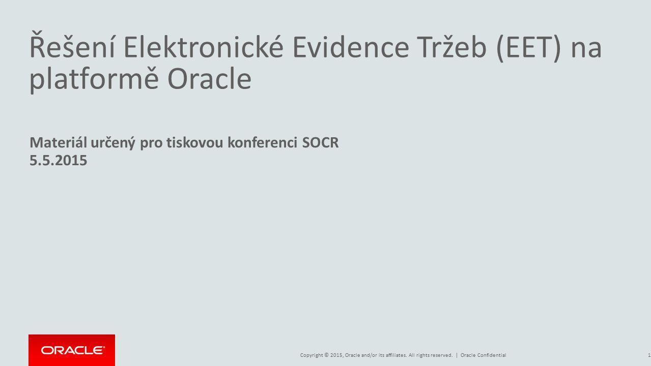 Copyright © 2015, Oracle and/or its affiliates. All rights reserved. | Řešení Elektronické Evidence Tržeb (EET) na platformě Oracle Materiál určený pr