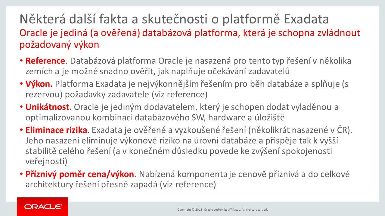 Copyright © 2015, Oracle and/or its affiliates. All rights reserved. | Některá další fakta a skutečnosti o platformě Exadata Oracle je jediná (a ověře