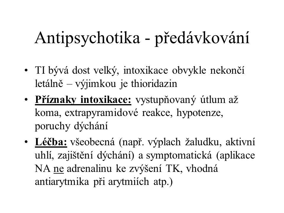 Antipsychotika - předávkování TI bývá dost velký, intoxikace obvykle nekončí letálně – výjimkou je thioridazin Příznaky intoxikace: vystupňovaný útlum