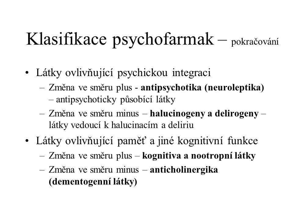 Klasifikace psychofarmak – pokračování Látky ovlivňující psychickou integraci –Změna ve směru plus - antipsychotika (neuroleptika) – antipsychoticky p