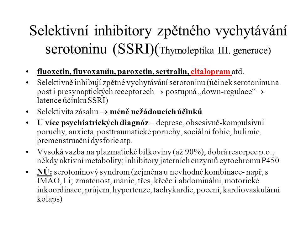 Selektivní inhibitory zpětného vychytávání serotoninu (SSRI)( Thymoleptika III. generace) fluoxetin, fluvoxamin, paroxetin, sertralin, citalopram atd.