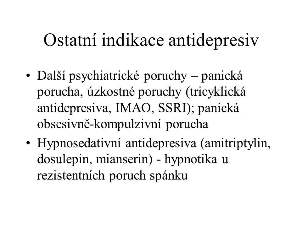 Ostatní indikace antidepresiv Další psychiatrické poruchy – panická porucha, úzkostné poruchy (tricyklická antidepresiva, IMAO, SSRI); panická obsesiv