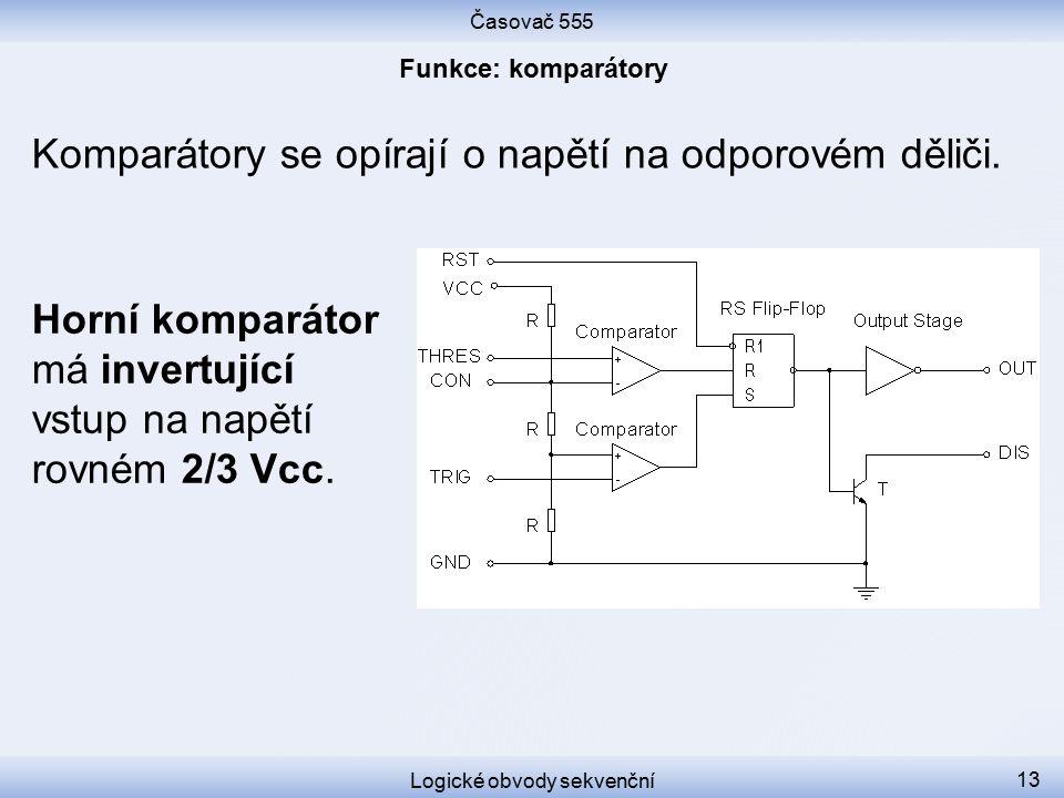 Časovač 555 Logické obvody sekvenční 13 Komparátory se opírají o napětí na odporovém děliči. Horní komparátor má invertující vstup na napětí rovném 2/
