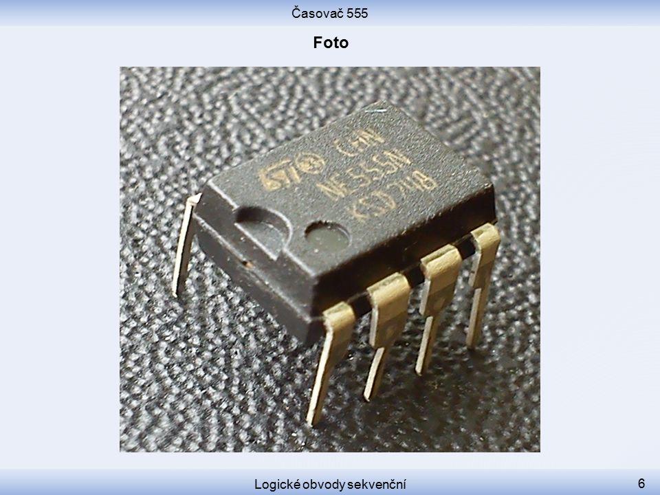 Časovač 555 Logické obvody sekvenční 7 555: rozložení vývodů 12 34 87 65 GNDTRIGOUTRST VccDISTHRES CON