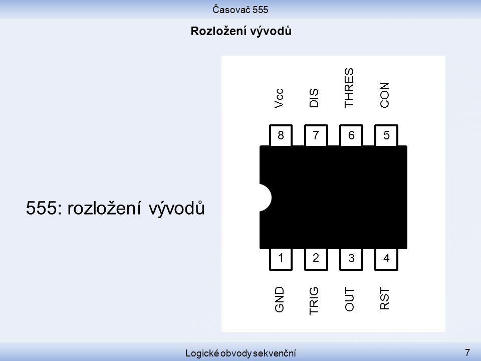 Časovač 555 Logické obvody sekvenční 8 555 obsahuje 2 komparátory klopný obvod RS koncový zesilovač spínací tranzistor odporový dělič