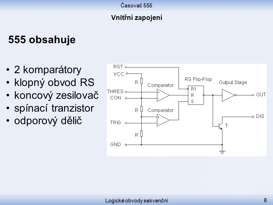 Časovač 555 Logické obvody sekvenční 9 Na výstupu OUT je 1 nebo 0 podle stavu klopného obvodu RS.