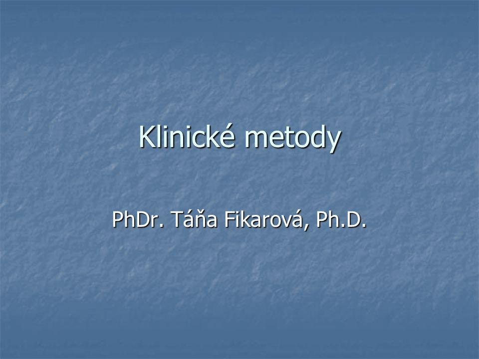 Klinické metody PhDr. Táňa Fikarová, Ph.D.