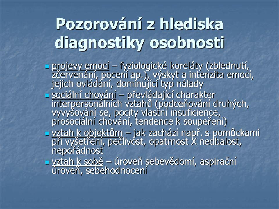Pozorování z hlediska diagnostiky osobnosti projevy emocí – fyziologické koreláty (zblednutí, zčervenání, pocení ap.), výskyt a intenzita emocí, jejic