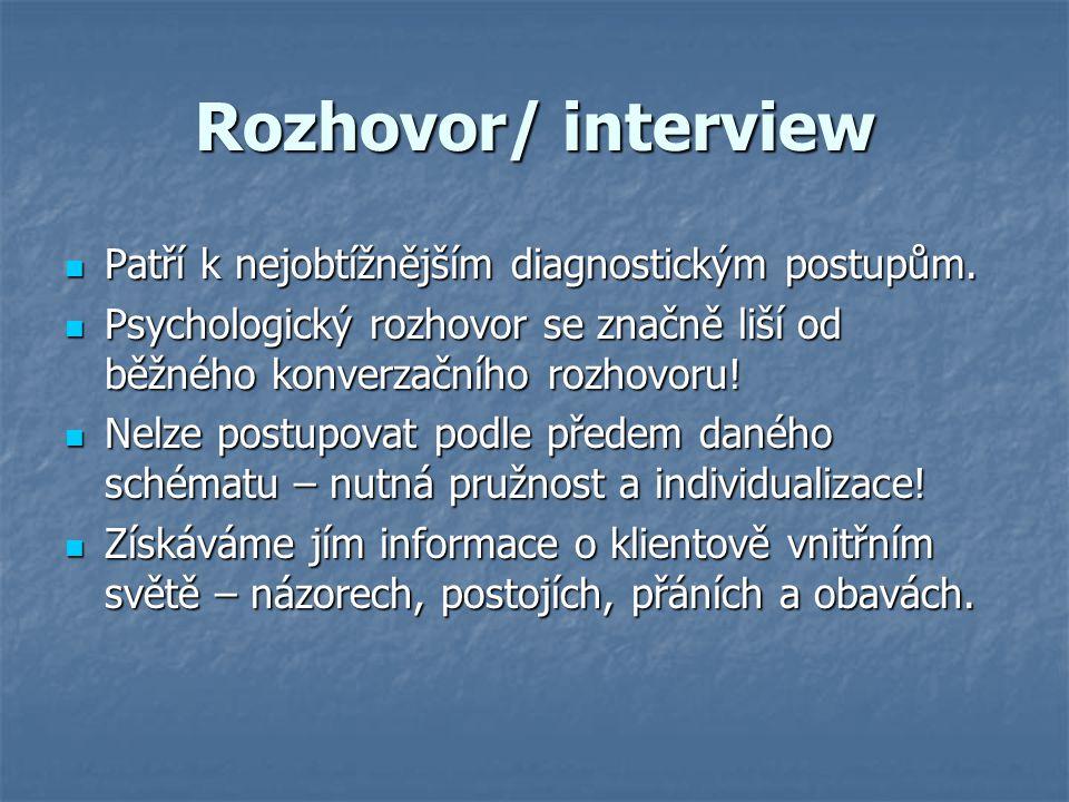 Rozhovor/ interview Patří k nejobtížnějším diagnostickým postupům. Patří k nejobtížnějším diagnostickým postupům. Psychologický rozhovor se značně liš