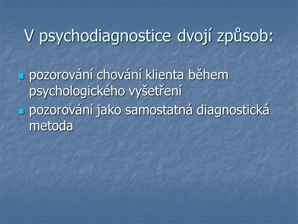 V psychodiagnostice dvojí způsob: pozorování chování klienta během psychologického vyšetření pozorování chování klienta během psychologického vyšetřen