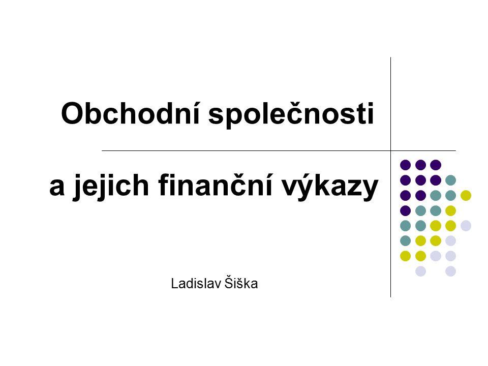 Obchodní společnosti a jejich finanční výkazy Ladislav Šiška