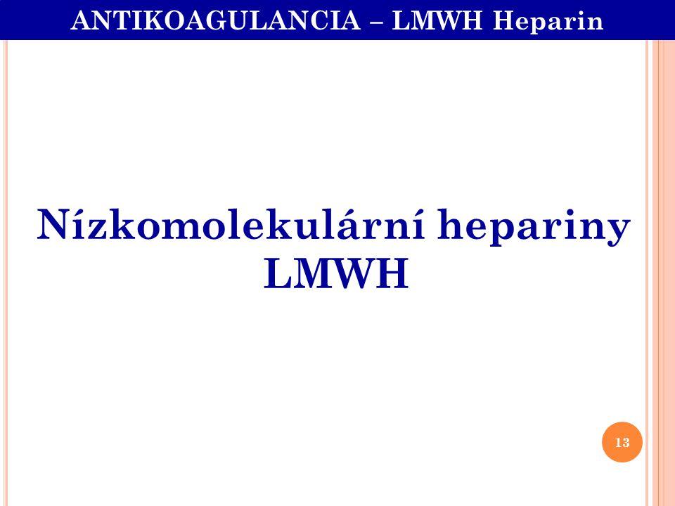 Nízkomolekulární hepariny LMWH ANTIKOAGULANCIA – LMWH Heparin 13